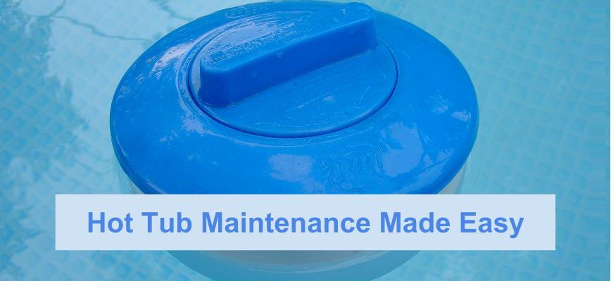 Hot Tub Maintenance Made Easy
