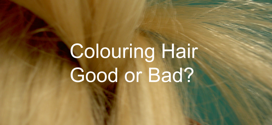 Is Colouring Hair Good or Bad?