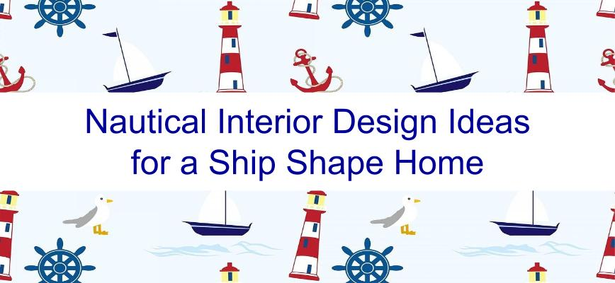 Nautical Interior Design Ideas for a Ship Shape Home
